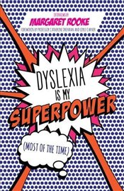 Dyslexia is My Superpower : Most of the Time - Rooke, Margaret