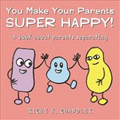You Make Your Parents Super Happy! : A book about parents separating - Chandler, Richy K.