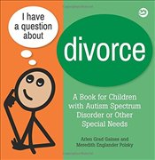 I Have a Question about Divorce : A Book for Children with Autism Spectrum Disorder  - Gaines, Arlen Grad