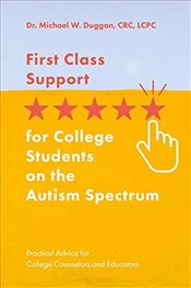 First Class Support for College Students on the Autism Spectrum - Duggan, Michael W.