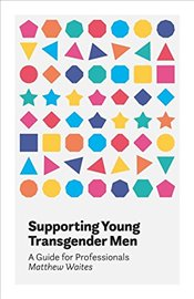 Supporting Young Transgender Men : A Guide for Professionals - Waites, Matthew