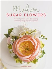 Modern Sugar Flowers : Contemporary cake decorating with elegant gumpaste flowers - Butler, Jacqueline