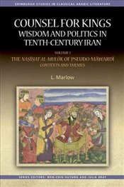 Counsel for Kings : Wisdom and Politics in Tenth-Century Iran : Volume I - Marlow, L.
