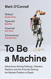 To Be a Machine - OConnell, Mark