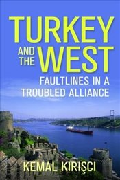 Turkey and the West : Faultlines in a Troubled Alliance  - Kirişci, Kemal