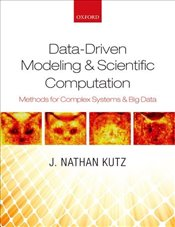 Data-Driven Modeling & Scientific Computation: Methods for Complex Systems & Big Data - Kutz, J. Nathan