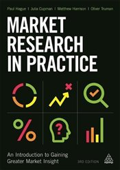 Market Research in Practice : An Introduction to Gaining Greater Market Insight - Harrison, Matthew