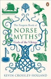 Penguin Book of Norse Myths : Gods of the Vikings - Crossley-Holland, Kevin