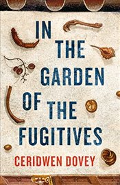 In the Garden of the Fugitives - Dovey, Ceridwen