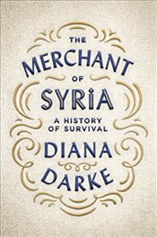 Merchant of Syria : A History of Survival - Darke, Diana