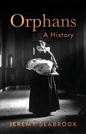 Orphans : A History - Seabrook, Jeremy