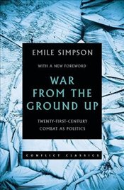 War from the Ground Up : Twenty-First-Century Combat as Politics  - Simpson, Emile