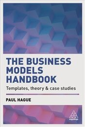 Business Models Handbook : Templates, Theory and Case Studies - Hague, Paul