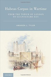 Habeas Corpus in Wartime : From the Tower of London to Guantanamo Bay - Tyler, Amanda L.