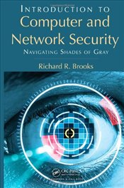Introduction to Computer and Network Security : Navigating Shades of Gray - Brooks, Richard
