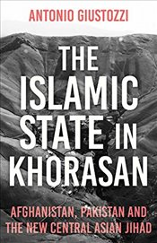 Islamic State in Khorasan : Afghanistan, Pakistan and the New Central Asian Jihad - Giustozzi, Antonio