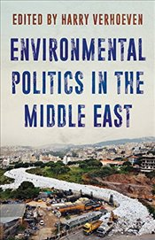 Environmental Politics in the Middle East : Local Struggles, Global Connections - Verhoeven, Harry