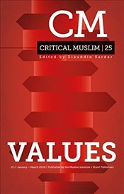 Critical Muslim 25 : Values  - Sardar, Ziauddin
