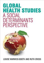 Global Health Studies : A Social Determinants Perspective - Warwick-Booth, Louise