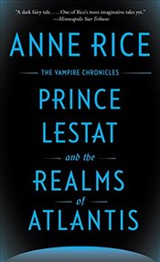 Prince Lestat and the Realms of Atlantis: The Vampire Chronicles - Rice, Anne