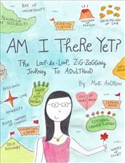 Am I There Yet?: The Loop-de-Loop, Zigzagging Journey to Adulthood - Andrew, Mari
