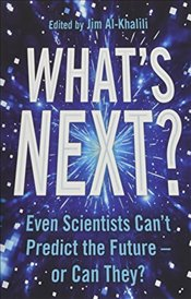 Whats Next? : Even Scientists Can't Predict the Future – or Can They? - Al-Khalili, Jim