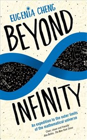 Beyond Infinity : An Expedition to the Outer Limits of the Mathematical Universe - Cheng, Eugenia