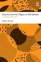 Shame and the Origins of Self-Esteem : A Jungian Approach - Jacoby, Mario
