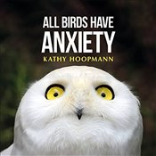 All Birds Have Anxiety - Hoopmann, Kathy