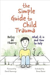 Simple Guide to Child Trauma - Thierry, Betsy de