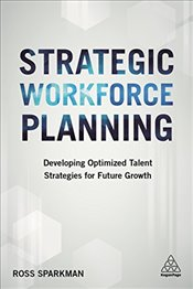 Strategic Workforce Planning : Developing Optimized Talent Strategies for Future Growth - Sparkman, Ross