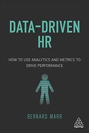 Data-Driven HR : How to Use Analytics and Metrics to Drive Performance - Marr, Bernard