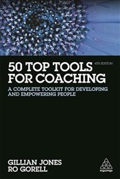 50 Top Tools for Coaching : A Complete Toolkit for Developing and Empowering People - Jones, Gillian