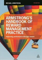 Armstrongs Handbook of Reward Management Practice : Improving Performance Through Reward - Armstrong, Michael