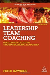 Leadership Team Coaching : Developing Collective Transformational Leadership 3e - Hawkins, Peter