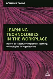 Learning Technologies in the Workplace - Taylor, Donald