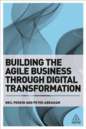 Building the Agile Business through Digital Transformation - Perkin, Neil