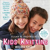 Susan B. Andersons Kids Knitting Workshop - Anderson, B., Susan