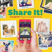 Share It! : Instagram Projects for the Real World   - Felix, Rebecca