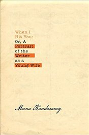 When I Hit You : Or, A Portrait of the Writer as a Young Wife - Kandasamy, Meena