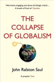 Collapse of Globalism - Saul, John Ralston