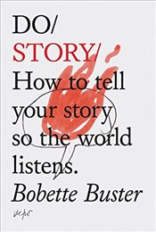 Do Story : How to Tell Your Story So the World Listens. - Buster, Bobette