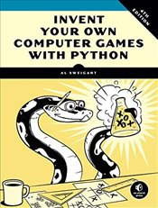 Invent Your Own Computer Games With Python, 4e - Sweigart, Al