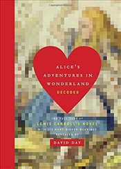 Alices Adventures in Wonderland Decoded: The Full Text of Lewis Carrolls Novel with Its Many Hidde - Day, David