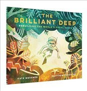 Brilliant Deep : Rebuilding the Worlds Coral Reefs - Messner, Kate