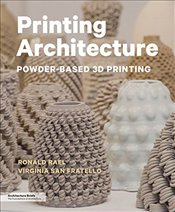Printing Architecture : Innovative Recipes for 3D Printing - Rael, Ronald