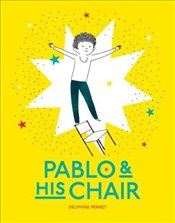 Pablo and His Chair - Perret, Delphine
