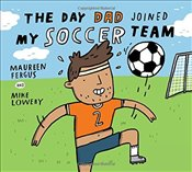 Day Dad Joined My Soccer Team - Fergus, Maureen