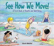 See How We Move! : A First Book of Health and Well-Being - Ritchie, Scot