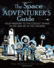 Space Adventurers Guide : Your Passport to the Coolest Things to See and Do in the Universe - McMahon, Peter